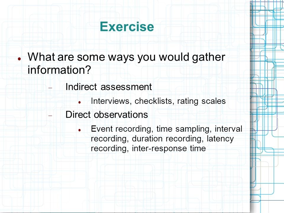 Exercise What are some ways you would gather information