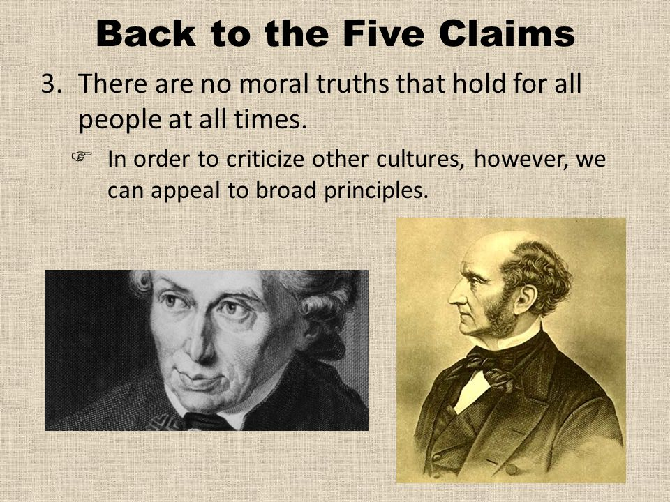 Back to the Five Claims There are no moral truths that hold for all people at all times.