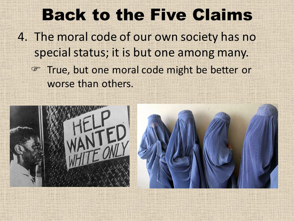 Back to the Five Claims The moral code of our own society has no special status; it is but one among many.