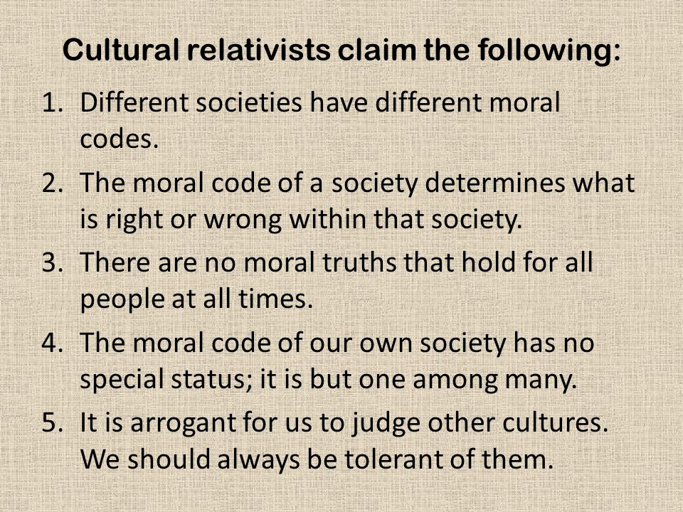 Cultural relativists claim the following:
