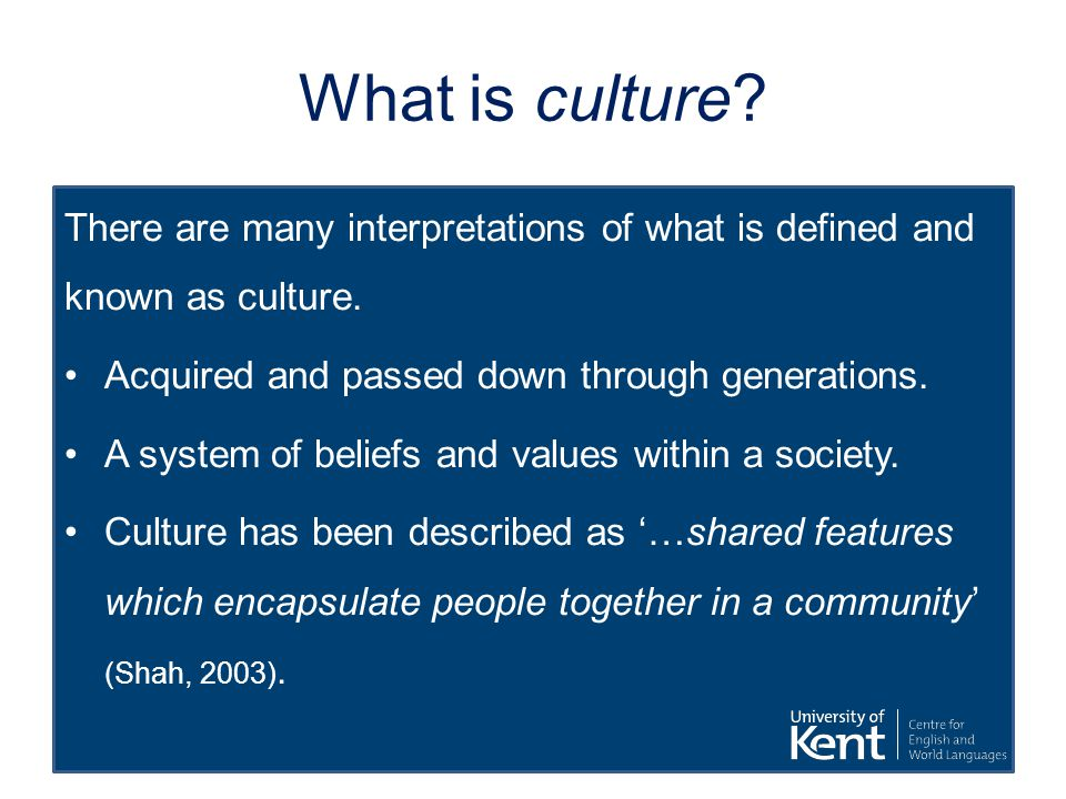 What is culture There are many interpretations of what is defined and known as culture. Acquired and passed down through generations.