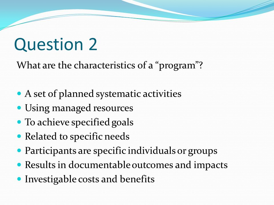 Question 2 What are the characteristics of a program