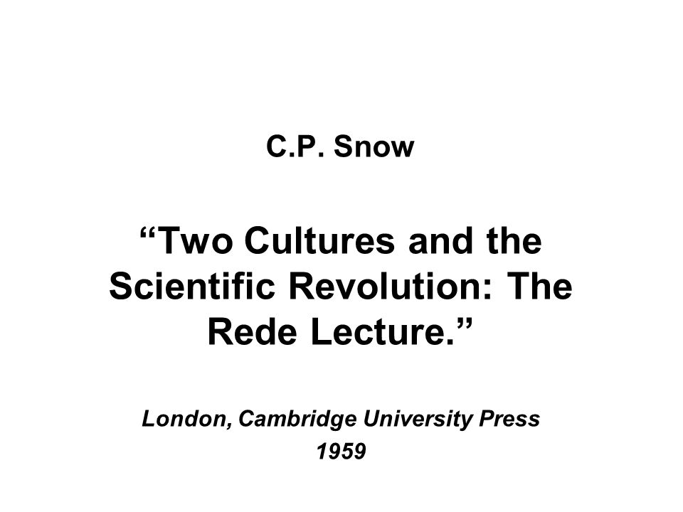 Two Cultures and the Scientific Revolution: The Rede Lecture.