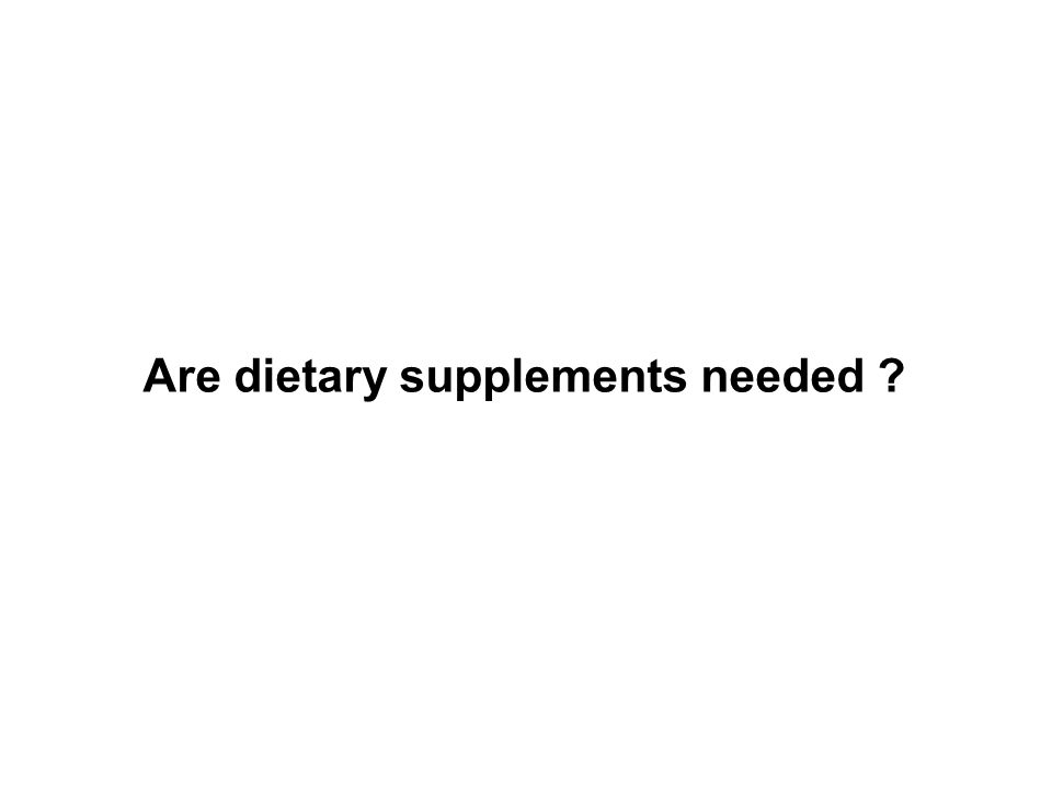 Are dietary supplements needed