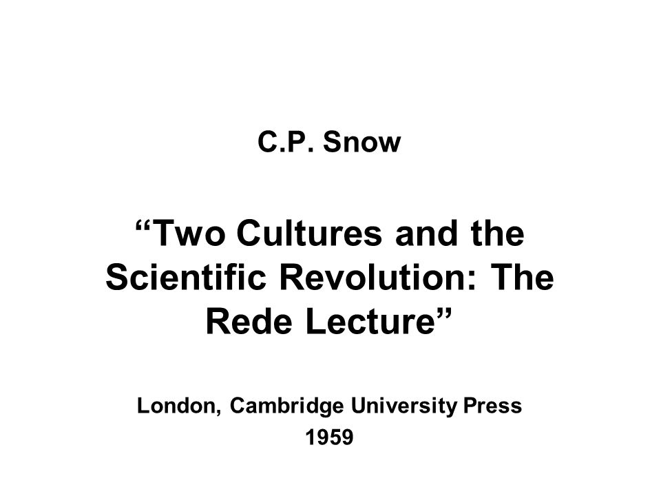 Two Cultures and the Scientific Revolution: The Rede Lecture