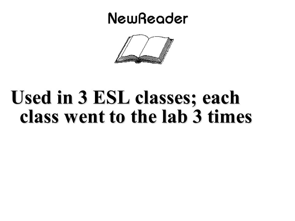 Used in 3 ESL classes; each class went to the lab 3 times