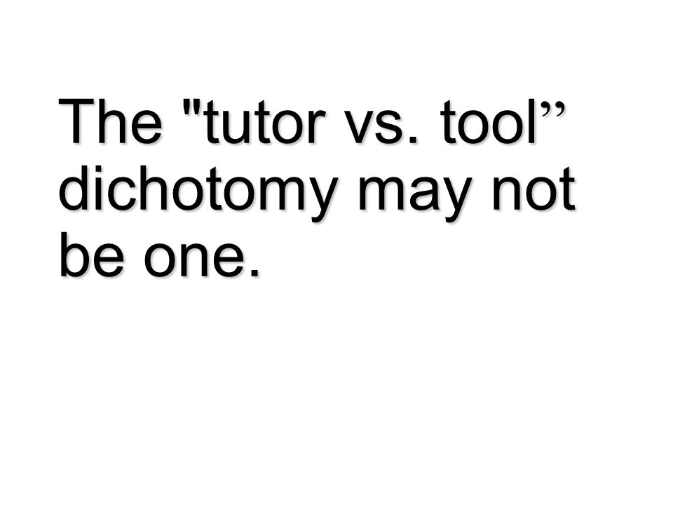 The tutor vs. tool dichotomy may not be one.