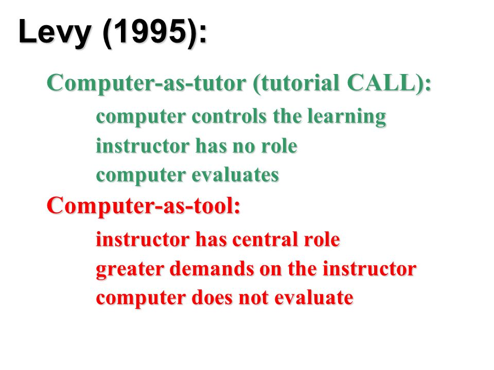 Levy (1995): Computer-as-tutor (tutorial CALL):