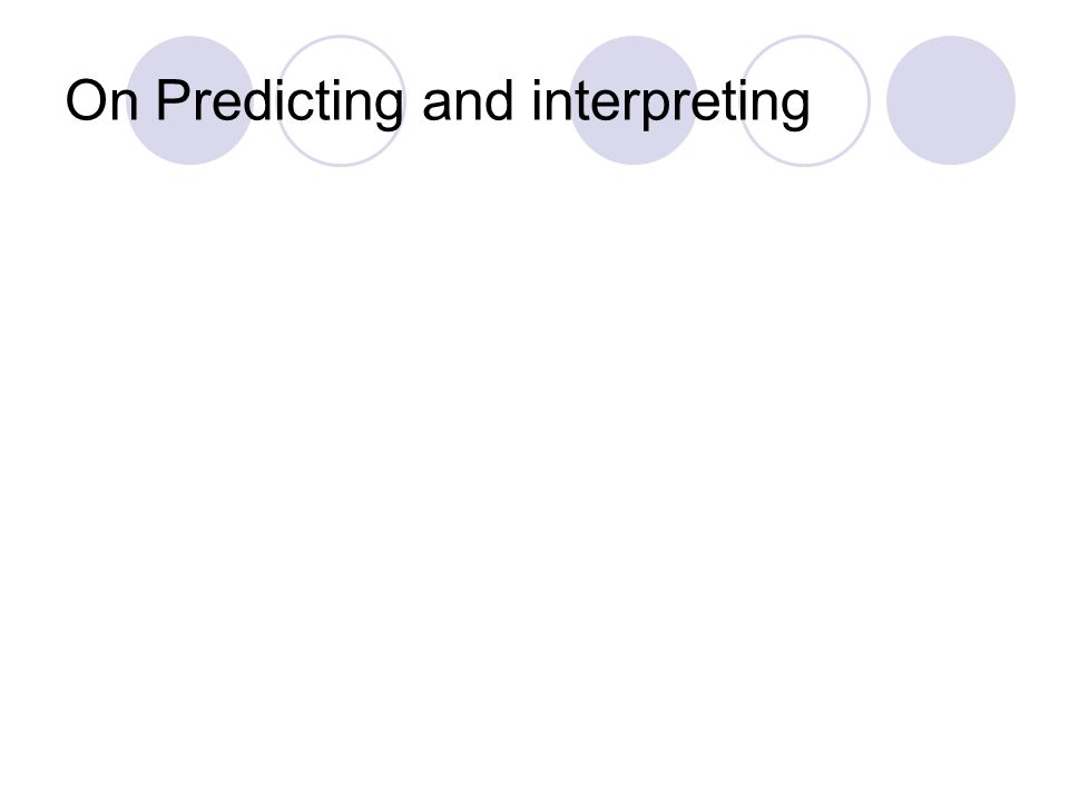 On Predicting and interpreting