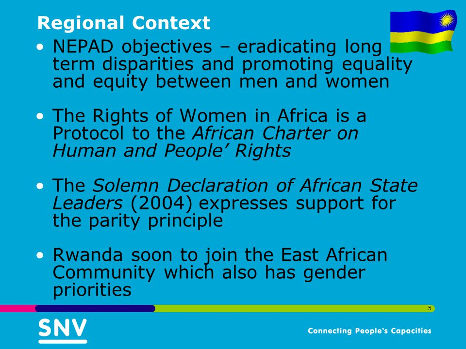 Regional Context NEPAD objectives – eradicating long term disparities and promoting equality and equity between men and women.