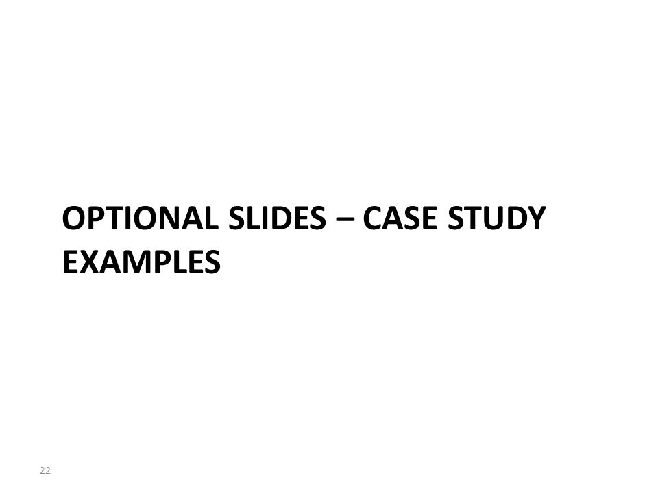 Optional slides – case study examples