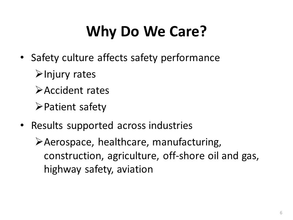Why Do We Care Safety culture affects safety performance Injury rates