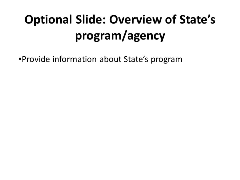 Optional Slide: Overview of State's program/agency