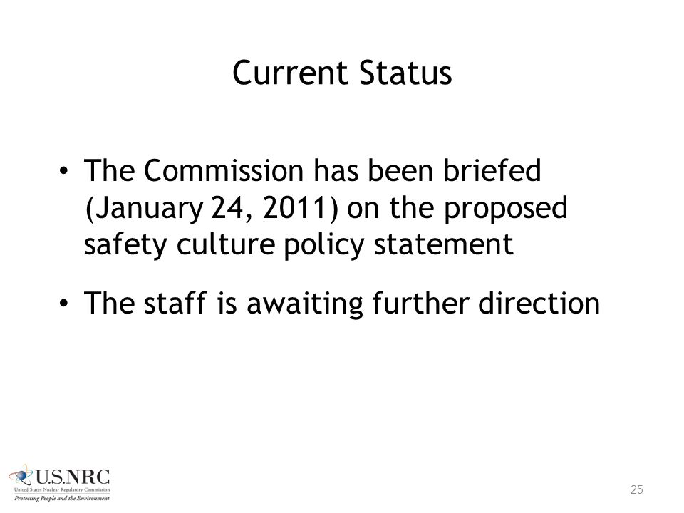 Current Status The Commission has been briefed (January 24, 2011) on the proposed safety culture policy statement.