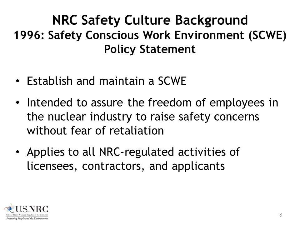 NRC Safety Culture Background 1996: Safety Conscious Work Environment (SCWE) Policy Statement