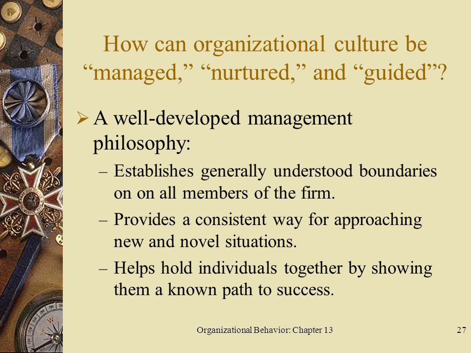 How can organizational culture be managed, nurtured, and guided