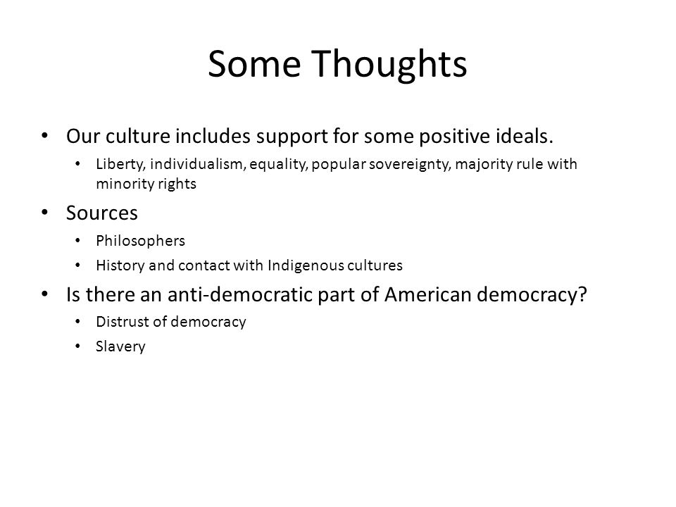 Some Thoughts Our culture includes support for some positive ideals.