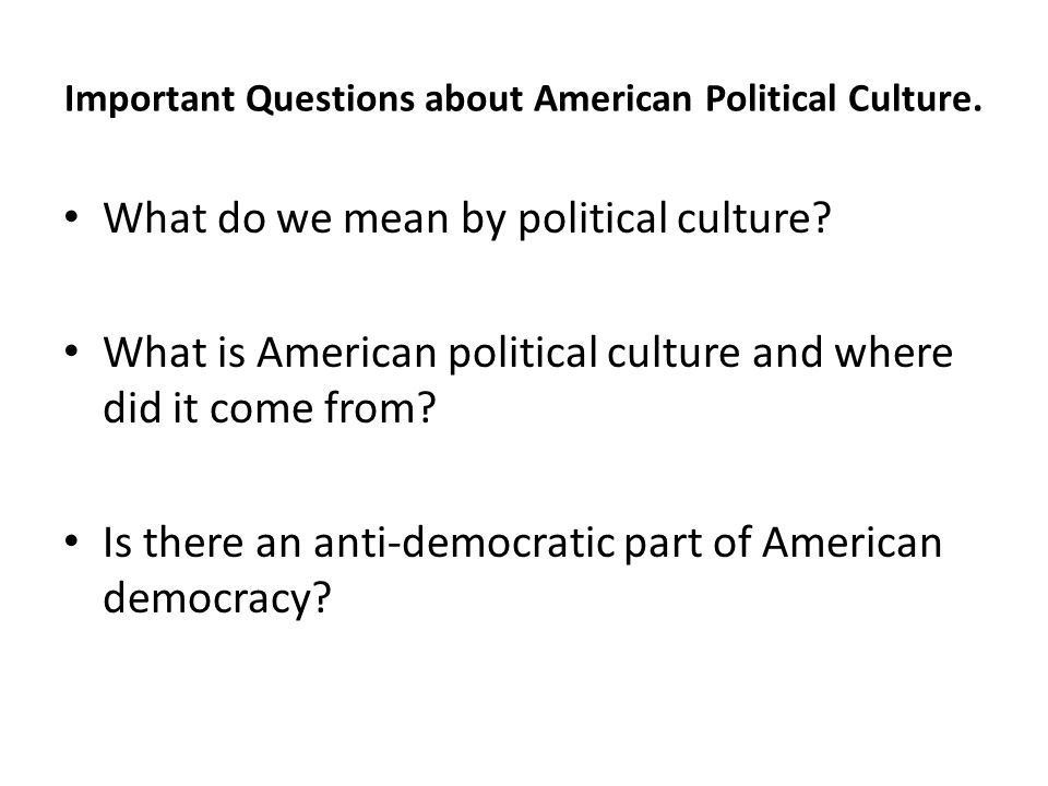 Important Questions about American Political Culture.