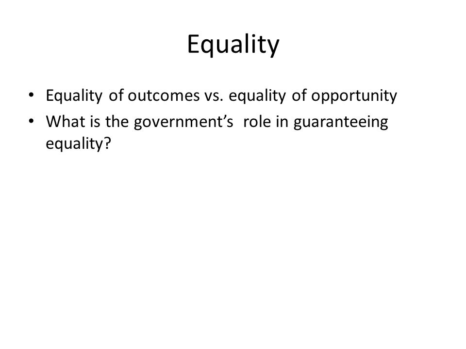 Equality Equality of outcomes vs. equality of opportunity