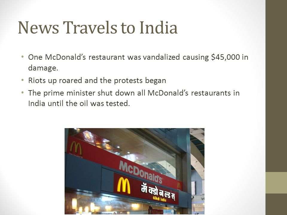 News Travels to India One McDonald's restaurant was vandalized causing $45,000 in damage. Riots up roared and the protests began.