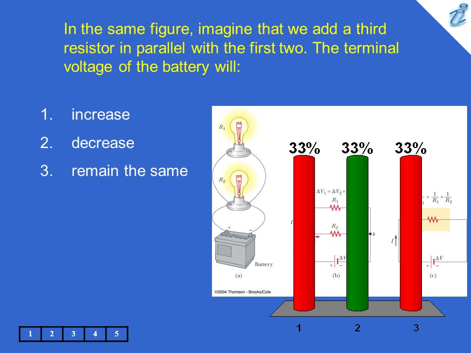 In the same figure, imagine that we add a third resistor in parallel with the first two. The terminal voltage of the battery will: