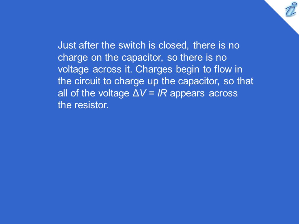 Just after the switch is closed, there is no charge on the capacitor, so there is no voltage across it.