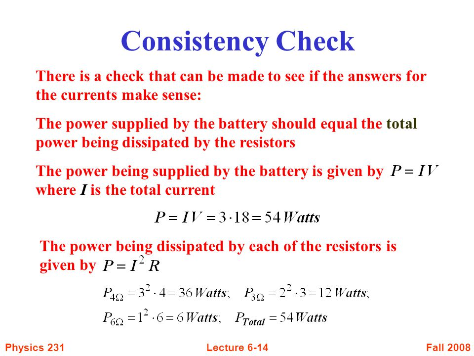 Consistency Check There is a check that can be made to see if the answers for the currents make sense: