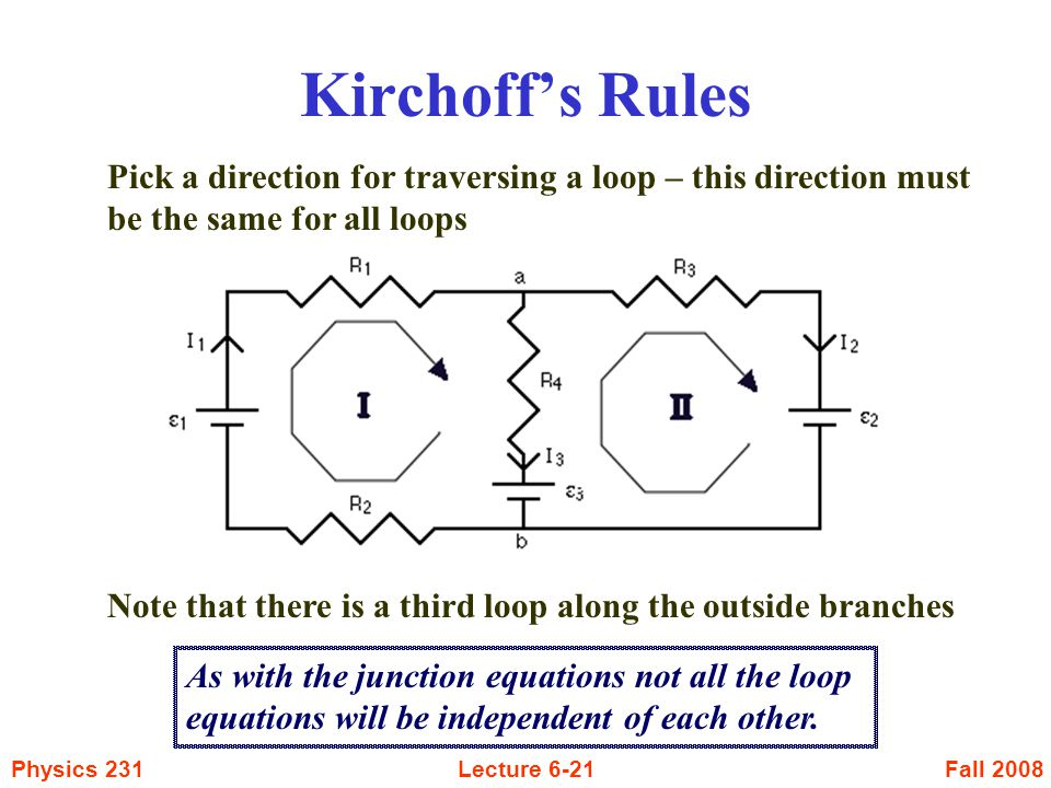 Kirchoff's Rules Pick a direction for traversing a loop – this direction must be the same for all loops.