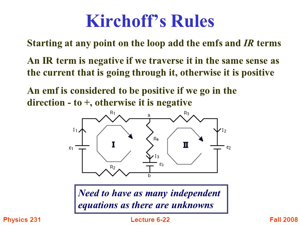 Kirchoff's Rules Starting at any point on the loop add the emfs and IR terms.