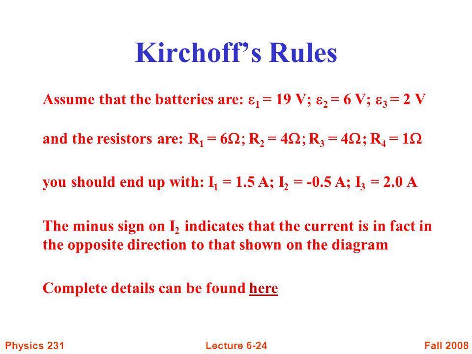 Kirchoff's Rules Assume that the batteries are: e1 = 19 V; e2 = 6 V; e3 = 2 V. and the resistors are: R1 = 6W; R2 = 4W; R3 = 4W; R4 = 1W.