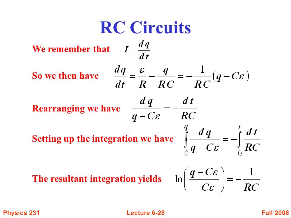 RC Circuits We remember that So we then have Rearranging we have