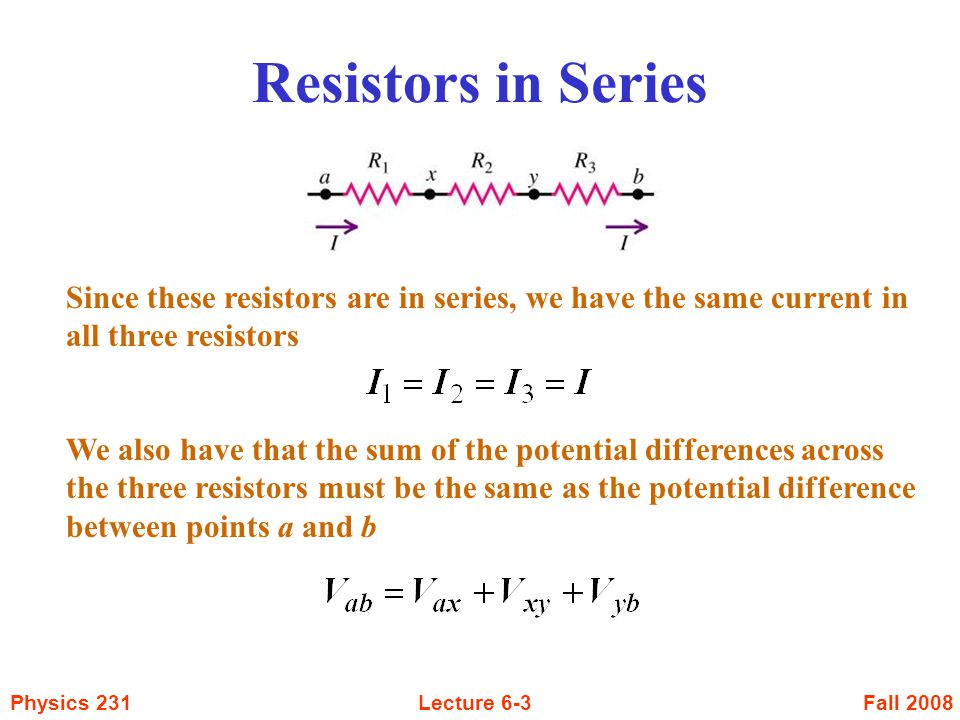 Resistors in Series Since these resistors are in series, we have the same current in all three resistors.