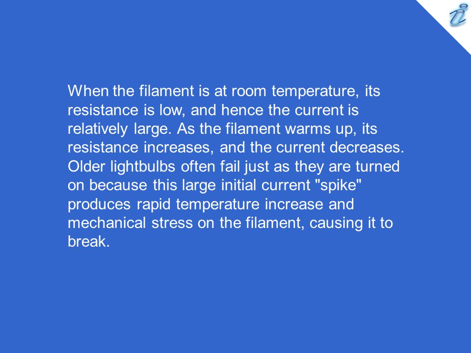 When the filament is at room temperature, its resistance is low, and hence the current is relatively large.