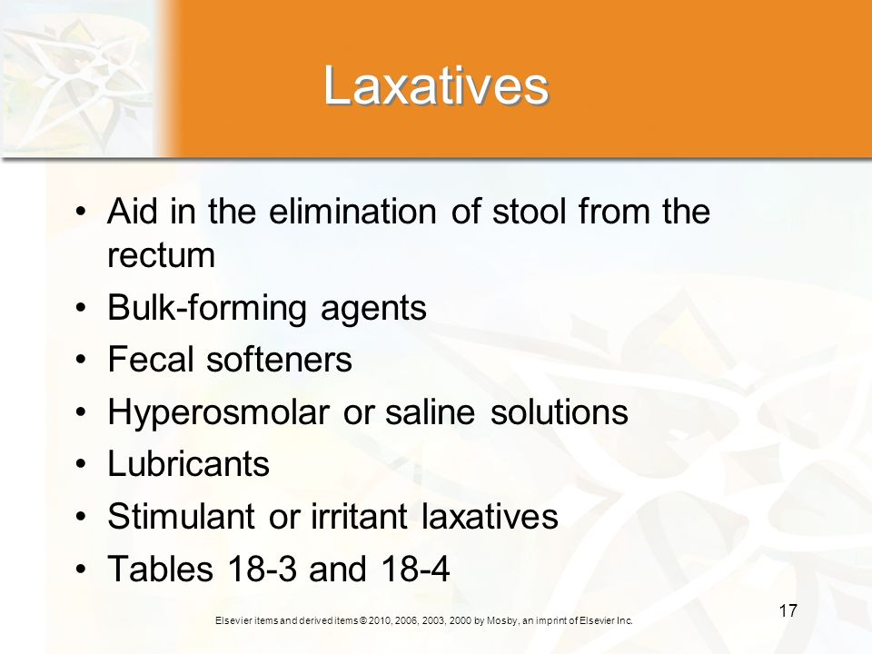 Laxatives Aid in the elimination of stool from the rectum