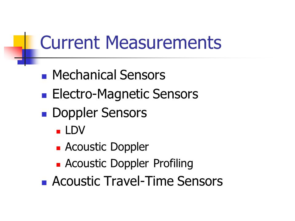 Current Measurements Mechanical Sensors Electro-Magnetic Sensors