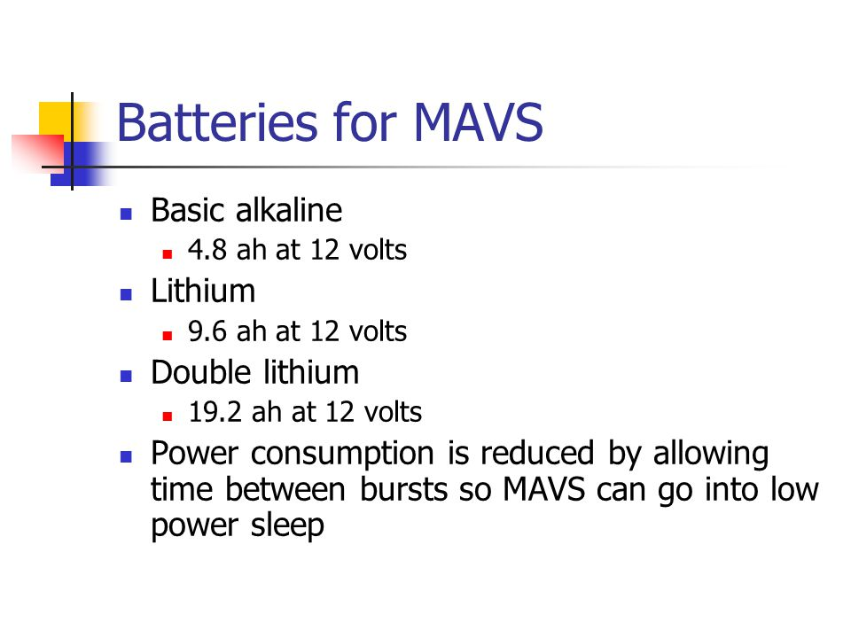 Batteries for MAVS Basic alkaline Lithium Double lithium