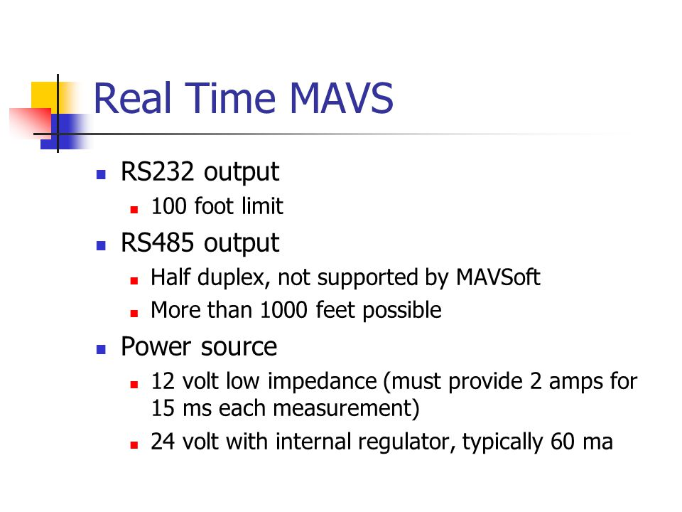 Real Time MAVS RS232 output RS485 output Power source 100 foot limit