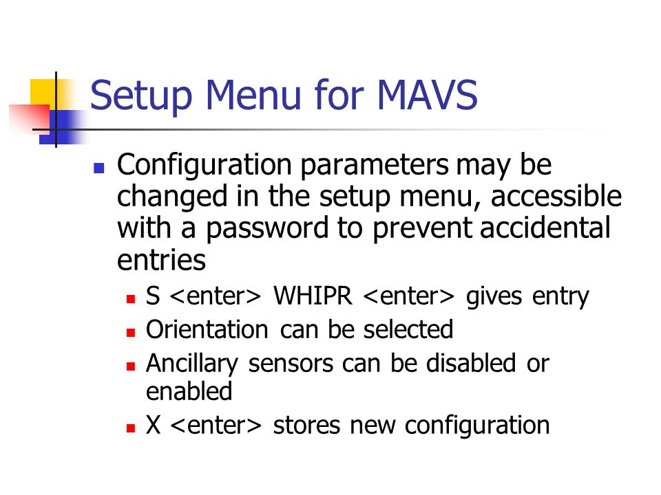 Setup Menu for MAVS Configuration parameters may be changed in the setup menu, accessible with a password to prevent accidental entries.