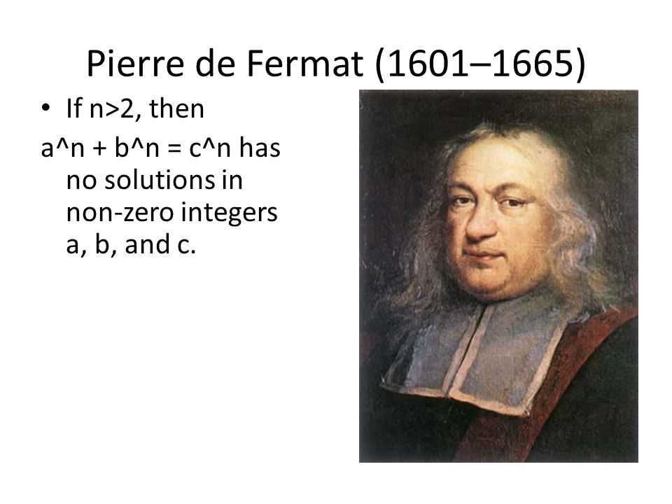 Pierre de Fermat (1601–1665) If n>2, then