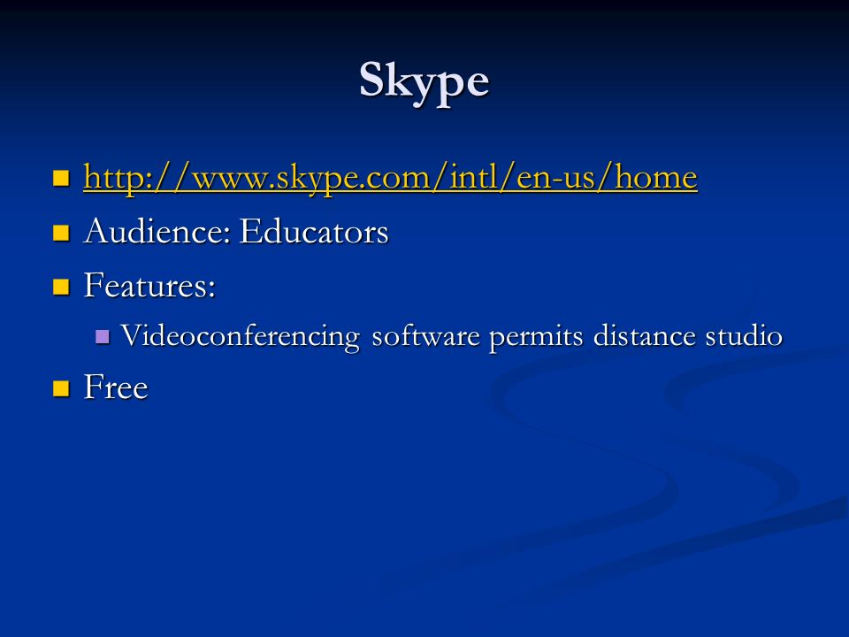 Skype http://www.skype.com/intl/en-us/home Audience: Educators