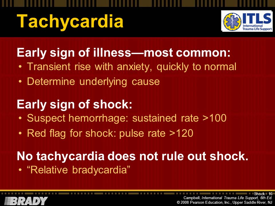 Tachycardia Early sign of illness—most common: Early sign of shock: