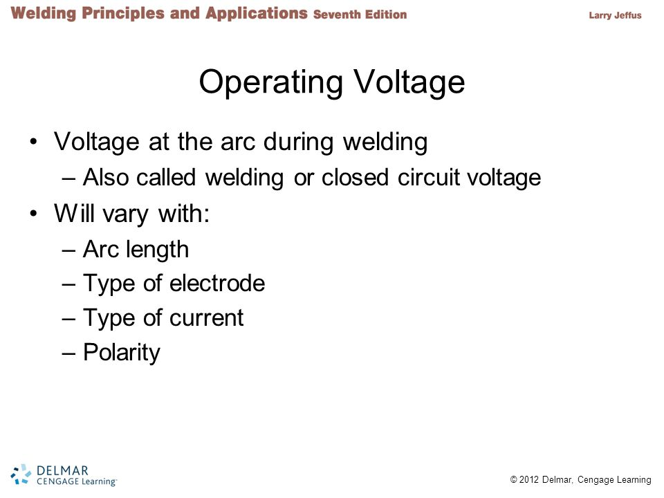 Operating Voltage Voltage at the arc during welding Will vary with: