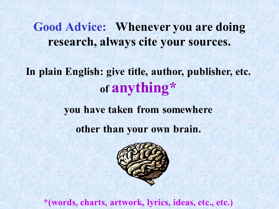 Good Advice: Whenever you are doing research, always cite your sources.