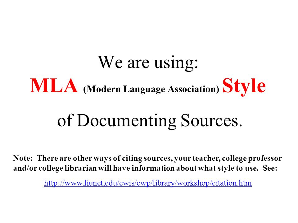 We are using: MLA (Modern Language Association) Style of Documenting Sources.