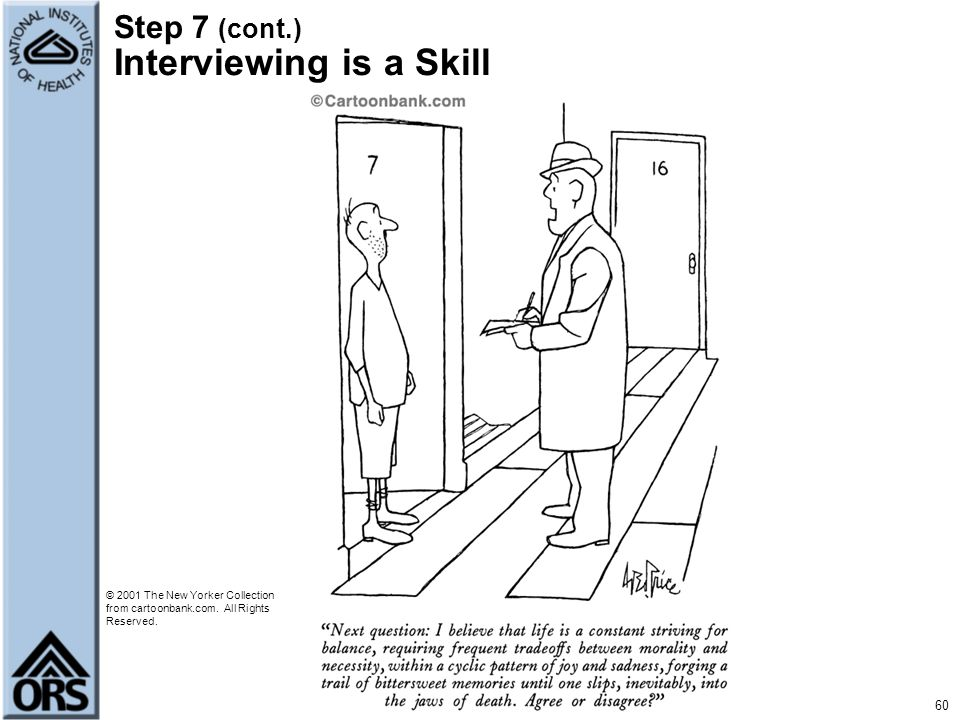 Step 7 (cont.) Interviewing is a Skill