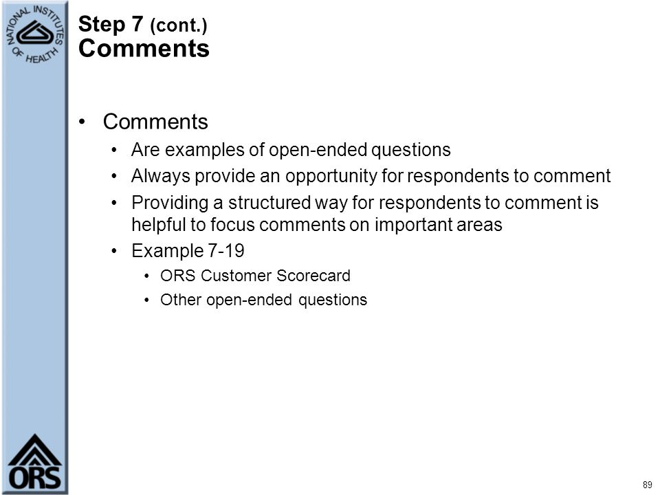 Step 7 (cont.) Comments Comments Are examples of open-ended questions