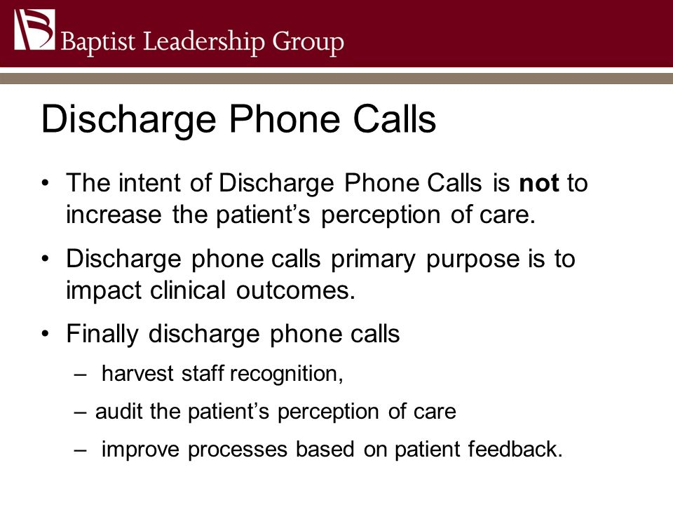 Discharge Phone Calls The intent of Discharge Phone Calls is not to increase the patient's perception of care.