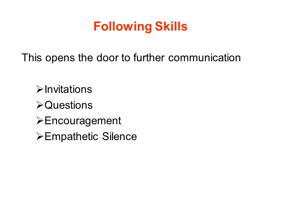 Following Skills This opens the door to further communication