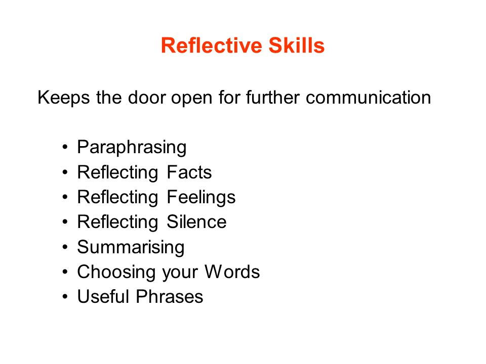 Reflective Skills Keeps the door open for further communication