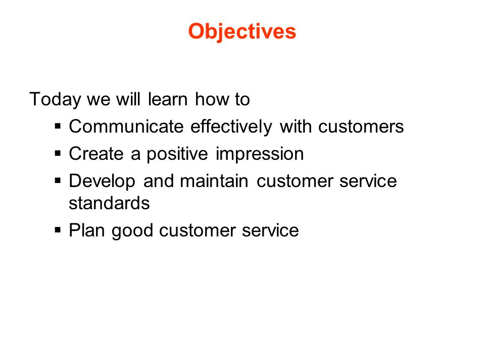 Objectives Today we will learn how to